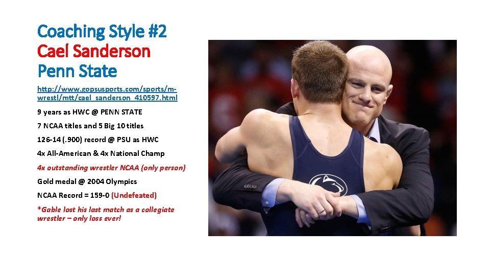 Coaching Style #2 Cael Sanderson Penn State http: //www. gopsusports. com/sports/mwrestl/mtt/cael_sanderson_410597. html 9 years