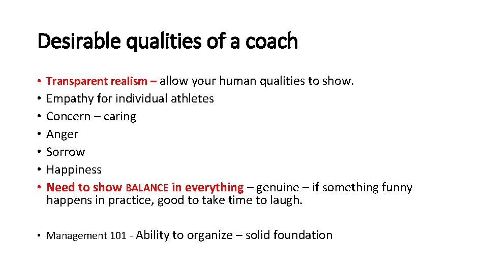 Desirable qualities of a coach • Transparent realism – allow your human qualities to