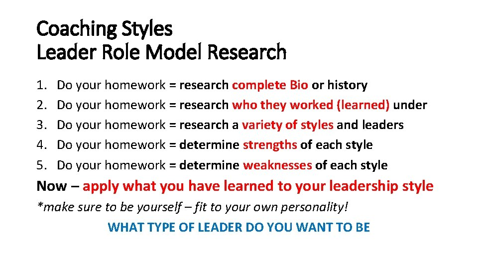 Coaching Styles Leader Role Model Research 1. 2. 3. 4. 5. Do your homework