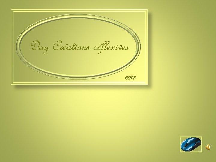 Day Créations réflexives 2013