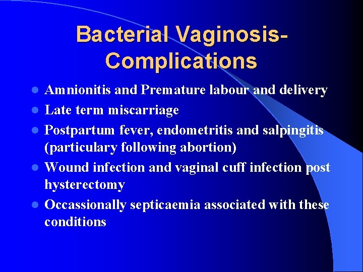 Bacterial Vaginosis. Complications l l l Amnionitis and Premature labour and delivery Late term