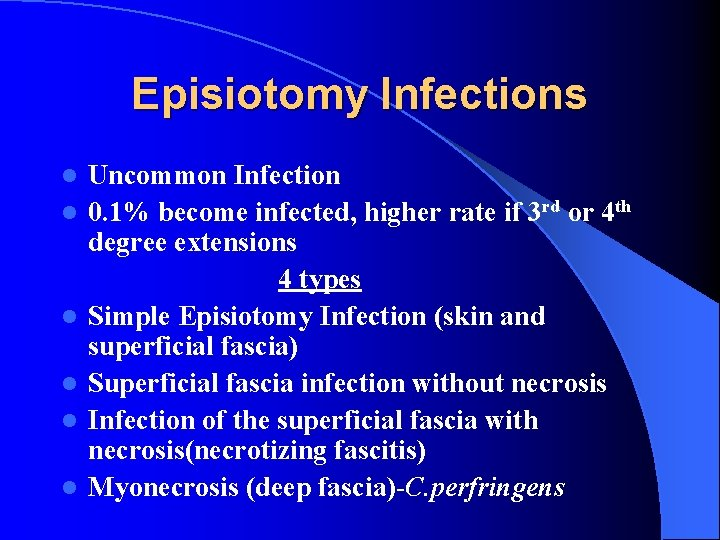 Episiotomy Infections l l l Uncommon Infection 0. 1% become infected, higher rate if