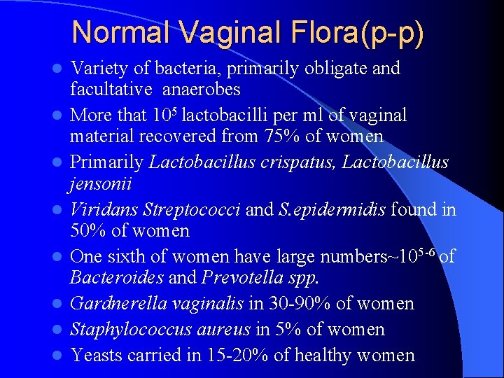 Normal Vaginal Flora(p-p) l l l l Variety of bacteria, primarily obligate and facultative