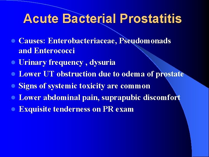 Acute Bacterial Prostatitis l l l Causes: Enterobacteriaceae, Pseudomonads and Enterococci Urinary frequency ,