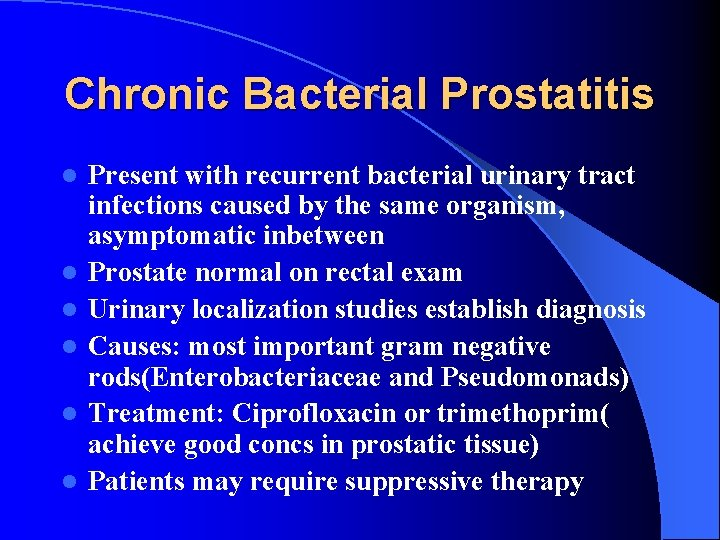 Chronic Bacterial Prostatitis l l l Present with recurrent bacterial urinary tract infections caused
