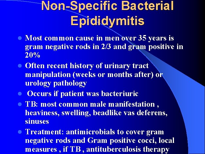 Non-Specific Bacterial Epididymitis l l l Most common cause in men over 35 years