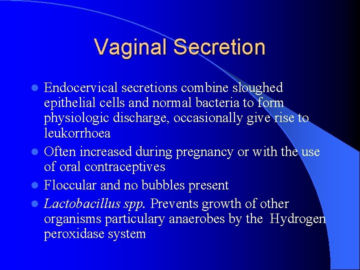 Vaginal Secretion Endocervical secretions combine sloughed epithelial cells and normal bacteria to form physiologic