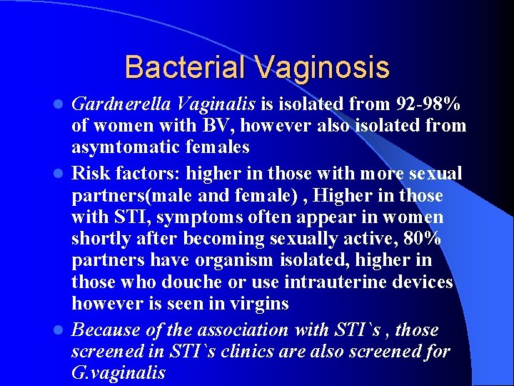 Bacterial Vaginosis Gardnerella Vaginalis is isolated from 92 -98% of women with BV, however