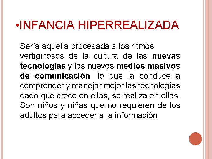 • INFANCIA HIPERREALIZADA Sería aquella procesada a los ritmos vertiginosos de la cultura