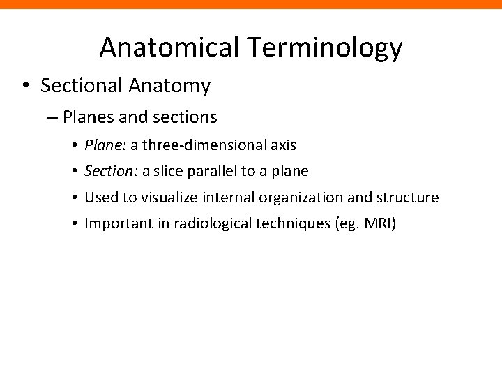 Anatomical Terminology • Sectional Anatomy – Planes and sections • Plane: a three-dimensional axis