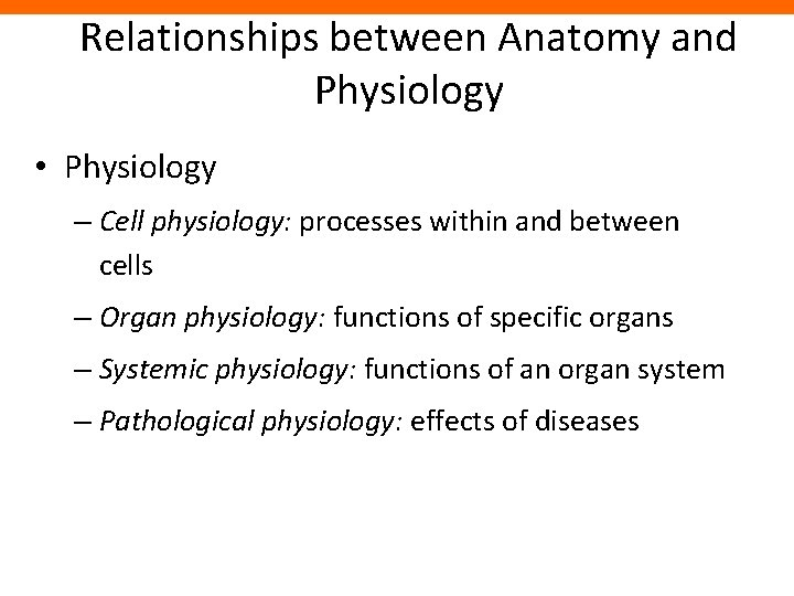 Relationships between Anatomy and Physiology • Physiology – Cell physiology: processes within and between