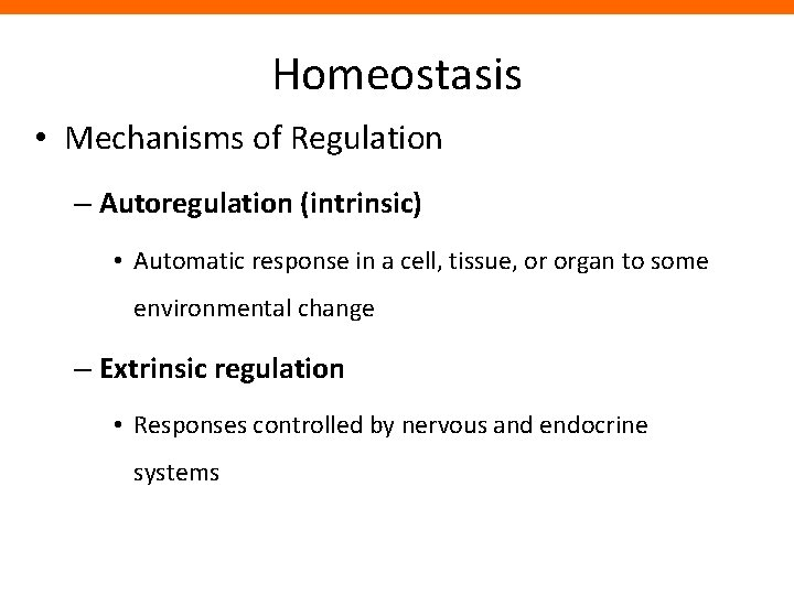 Homeostasis • Mechanisms of Regulation – Autoregulation (intrinsic) • Automatic response in a cell,
