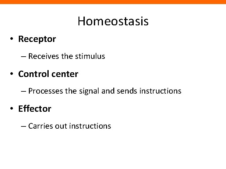 Homeostasis • Receptor – Receives the stimulus • Control center – Processes the signal