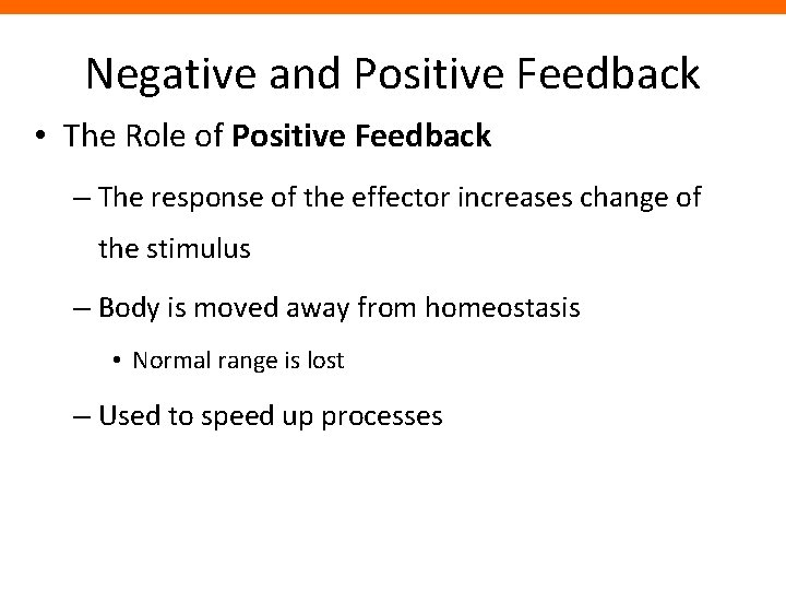 Negative and Positive Feedback • The Role of Positive Feedback – The response of
