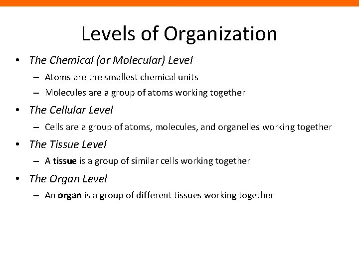 Levels of Organization • The Chemical (or Molecular) Level – Atoms are the smallest