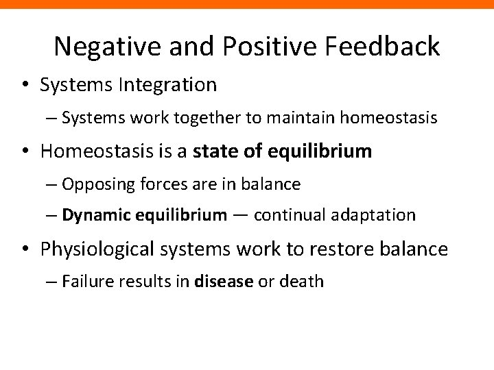 Negative and Positive Feedback • Systems Integration – Systems work together to maintain homeostasis