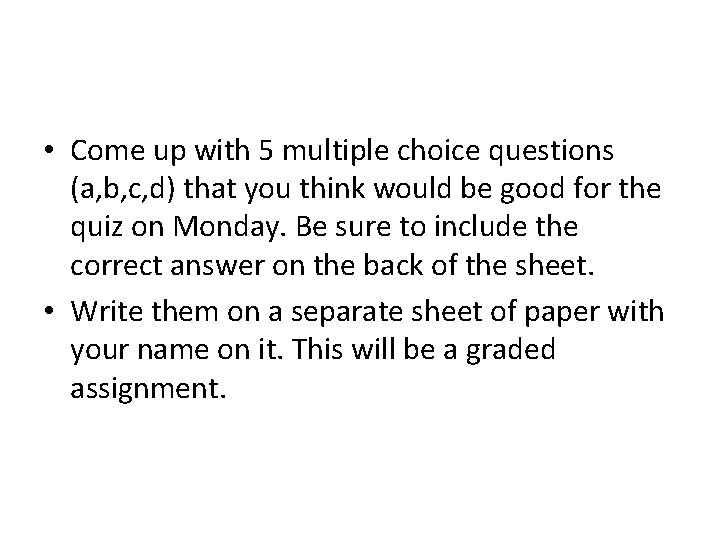 • Come up with 5 multiple choice questions (a, b, c, d) that