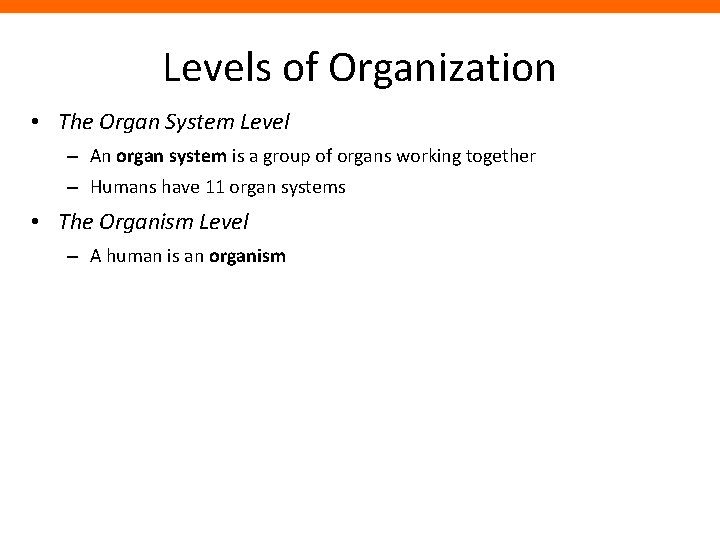 Levels of Organization • The Organ System Level – An organ system is a