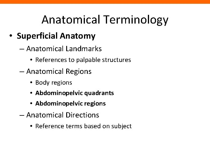 Anatomical Terminology • Superficial Anatomy – Anatomical Landmarks • References to palpable structures –