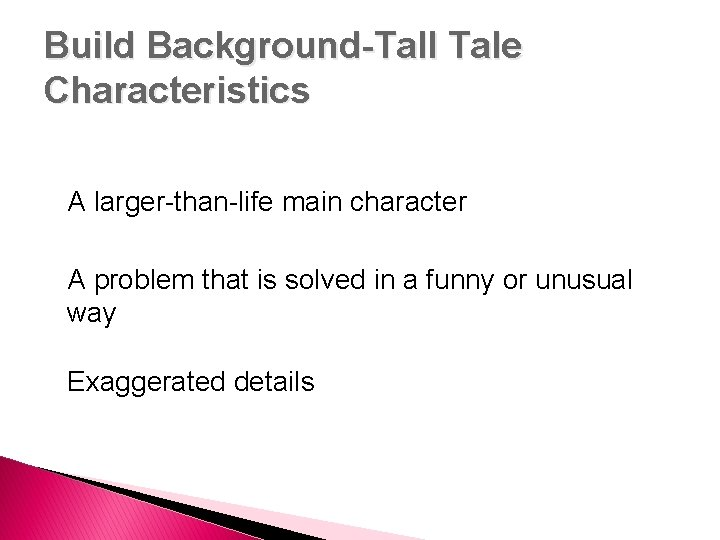 Build Background-Tall Tale Characteristics A larger-than-life main character A problem that is solved in
