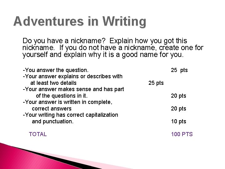 Adventures in Writing Do you have a nickname? Explain how you got this nickname.