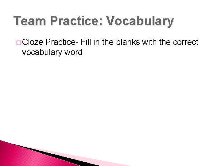 Team Practice: Vocabulary � Cloze Practice- Fill in the blanks with the correct vocabulary