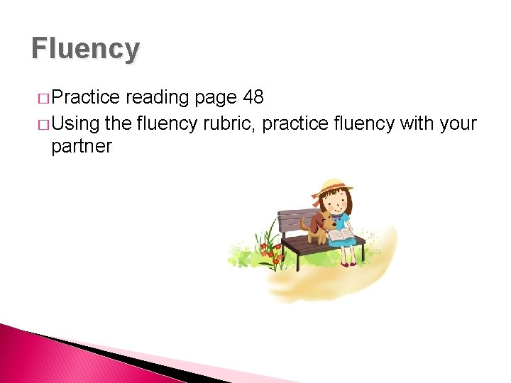 Fluency � Practice reading page 48 � Using the fluency rubric, practice fluency with