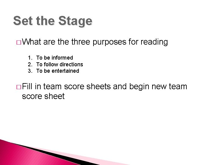 Set the Stage � What are three purposes for reading 1. To be informed