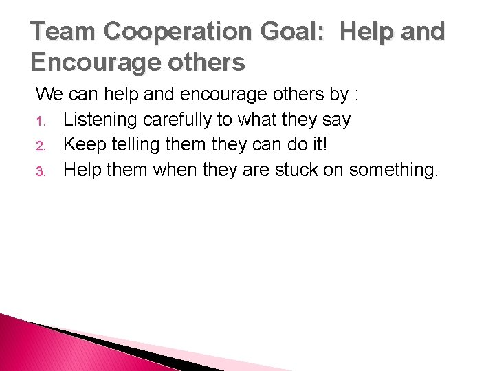 Team Cooperation Goal: Help and Encourage others We can help and encourage others by