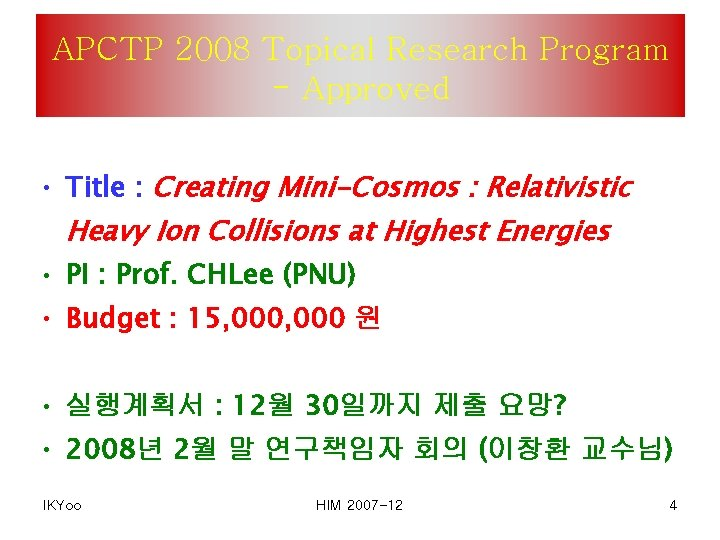 APCTP 2008 Topical Research Program - Approved • Title : Creating Mini-Cosmos : Relativistic