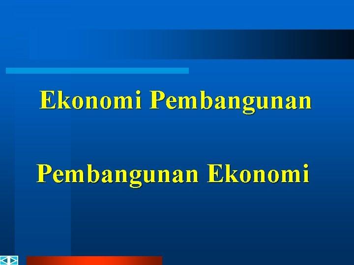 Ekonomi Pembangunan Ekonomi