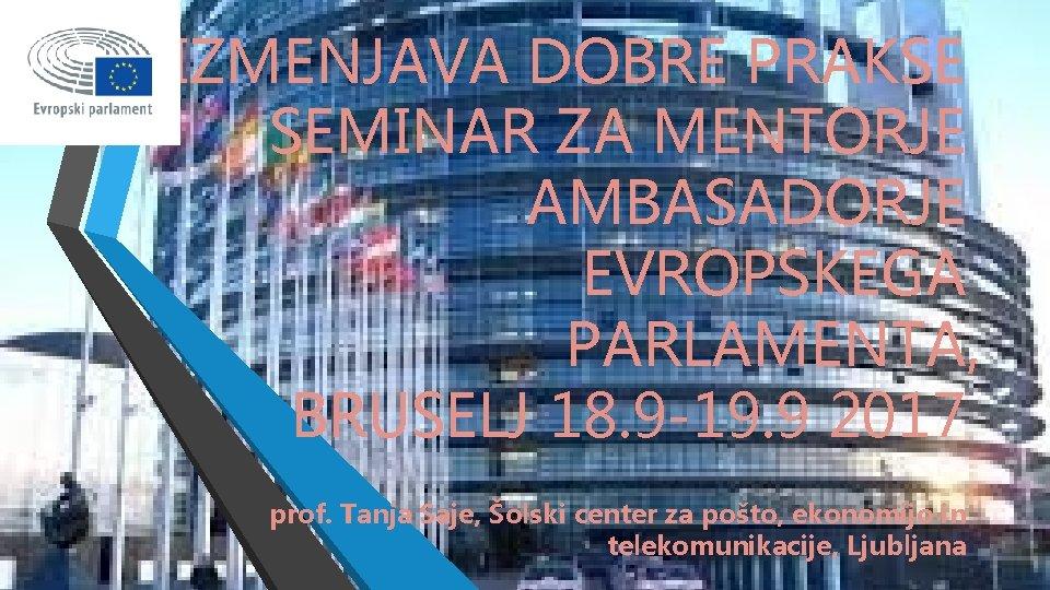 IZMENJAVA DOBRE PRAKSE SEMINAR ZA MENTORJE AMBASADORJE EVROPSKEGA PARLAMENTA, BRUSELJ 18. 9 -19. 9