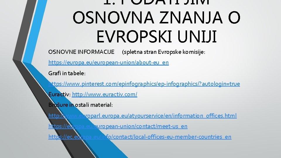 1. PODATI JIM OSNOVNA ZNANJA O EVROPSKI UNIJI OSNOVNE INFORMACIJE (spletna stran Evropske komisije:
