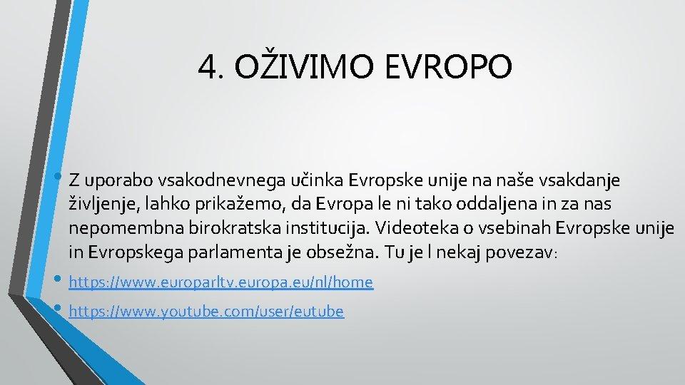 4. OŽIVIMO EVROPO • Z uporabo vsakodnevnega učinka Evropske unije na naše vsakdanje življenje,