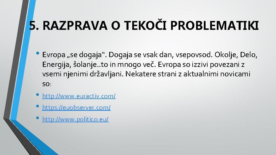 """5. RAZPRAVA O TEKOČI PROBLEMATIKI • Evropa """"se dogaja"""". Dogaja se vsak dan, vsepovsod."""