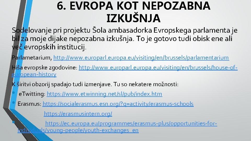 6. EVROPA KOT NEPOZABNA IZKUŠNJA Sodelovanje pri projektu Šola ambasadorka Evropskega parlamenta je bil
