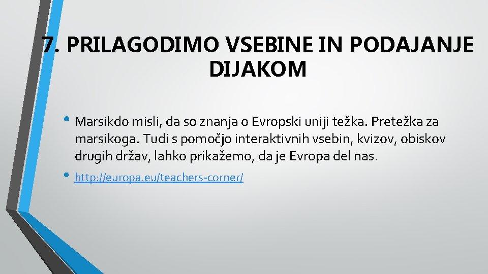 7. PRILAGODIMO VSEBINE IN PODAJANJE DIJAKOM • Marsikdo misli, da so znanja o Evropski