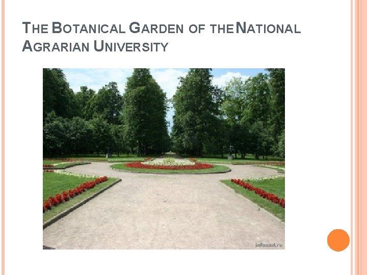 THE BOTANICAL GARDEN OF THE NATIONAL AGRARIAN UNIVERSITY