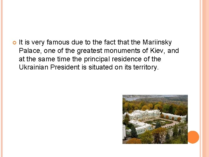 It is very famous due to the fact that the Mariinsky Palace, one