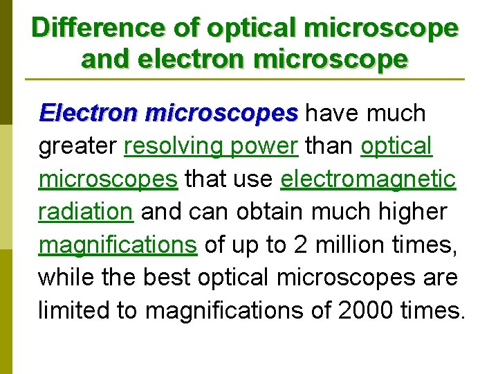 Difference of optical microscope and electron microscope Electron microscopes have much microscopes greater resolving