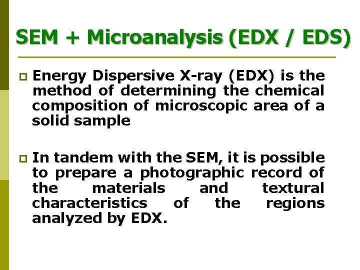 SEM + Microanalysis (EDX / EDS) p Energy Dispersive X-ray (EDX) is the method