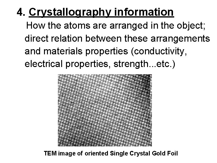 4. Crystallography information How the atoms are arranged in the object; direct relation between
