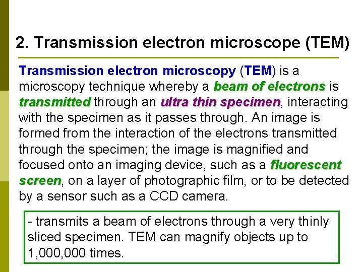 2. Transmission electron microscope (TEM) Transmission electron microscopy (TEM) is a microscopy technique whereby