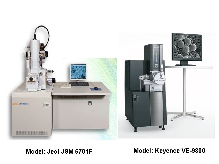 Model: Jeol JSM 6701 F Model: Keyence VE-9800
