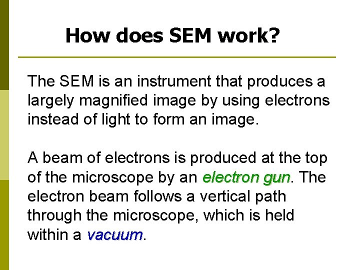 How does SEM work? The SEM is an instrument that produces a largely magnified