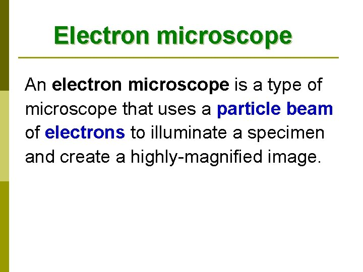 Electron microscope An electron microscope is a type of microscope that uses a particle