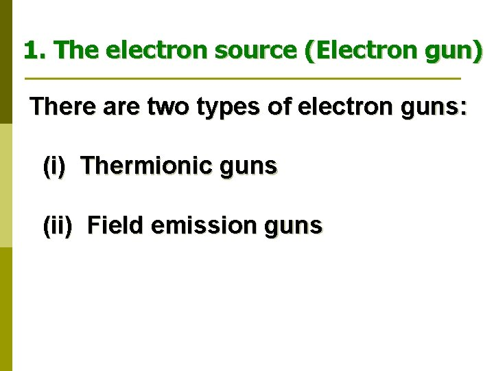 1. The electron source (Electron gun) There are two types of electron guns: (i)