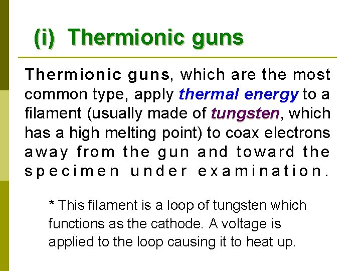 (i) Thermionic guns, which are the most common type, apply thermal energy to a