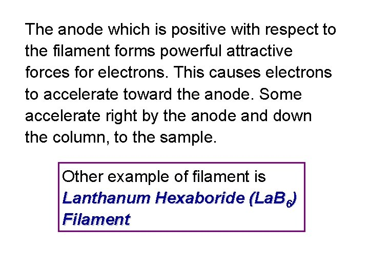 The anode which is positive with respect to the filament forms powerful attractive forces