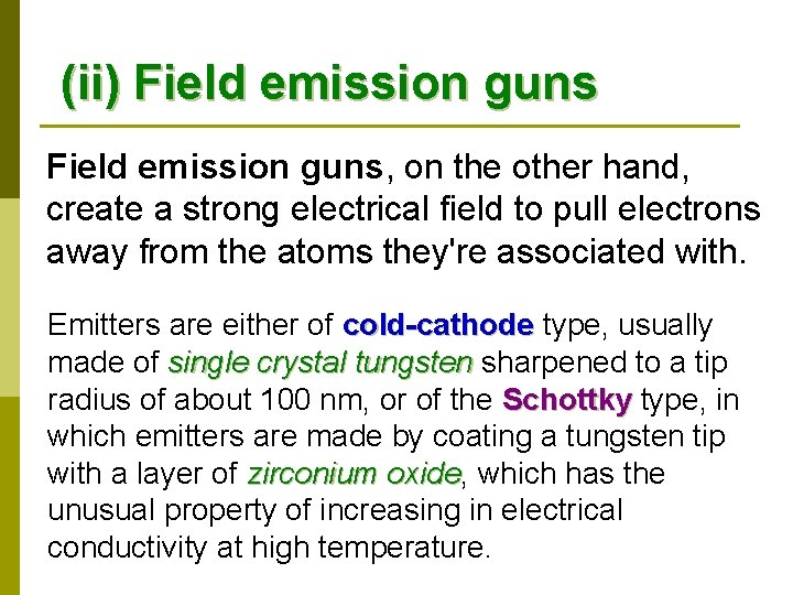 (ii) Field emission guns, on the other hand, create a strong electrical field to